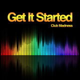 Get It Started by Club Madness mp3 downloads