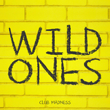 Wild Ones - Extended Edition by Club Madness mp3 downloads