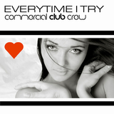 Everytime I Try by Commercial Club Crew mp3 download