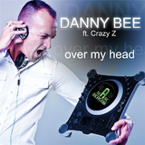 Over My Head by Danny Bee feat. Crazy Z mp3 download