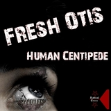 Human Centipede by Fresh Otis mp3 download