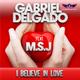 Gabriel Delgado feat. M.S.J I Believe in Love