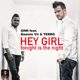 Hey Girl Tonight is the Night by Ghm feat. Daniele Vit & Terro mp3 download