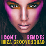 I Don't(Remixes) by Ibiza Groove Squad mp3 download