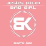 Bad Girl by Jesus Rojo mp3 download