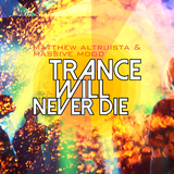 Trance Will Never Die by Matthew Altruista & Massive Mood mp3 download