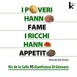 I poveri hanno fame i ricchi hanno appetito(Alternate Italo Version) by Nic de la Salle vs. Gianfranco Di Gennaro mp3 download