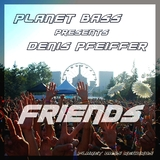 Friends by Planet Bass Presents Denis Pfeiffer mp3 download