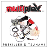 Multiplex EP by Prekiller & Tsunami mp3 download