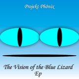 The Vision of the Blue Lizard Ep by Projekt Phönix mp3 download