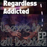 Leave It All Behind - EP by Regardless Addicted mp3 download