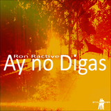 Ay No Digas by Ron Ractive mp3 download