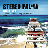 Cada Vez(Yavuz Ofkeli Deep Dream Mix) by Stereo Palma mp3 download