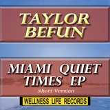 Miami Quiet Times EP(Short Version) by Taylor Befun mp3 download
