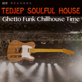 Ghetto Funk Chillhouse Time by Tedjep Soulful House mp3 download