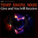 Give and You Will Receive by Tedjep Soulful House mp3 download