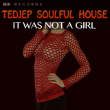 It Was Not a Girl by Tedjep Soulful House mp3 download