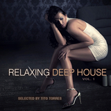 Relaxing Deep House, Vol. 1 - Selected by Tito Torres by Tito Torres  mp3 download