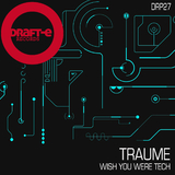 Wish You Were Tech by Traume mp3 download