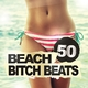 Various Artists 50 Beach Bitch Beats