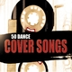 Various Artists 50 Dance Cover Songs