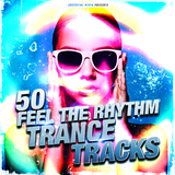 50 Feel the Rhythm Trance Tracks by Various Artists mp3 download