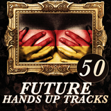 50 Future Hands Up Tracks by Various Artists mp3 download