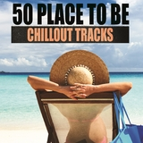 50 Place to be Chillout Tracks by Various Artists mp3 download