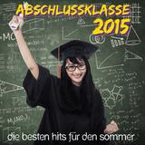 Abschlussklasse 2015 Die besten Hits für den Sommer by Various Artists mp3 download