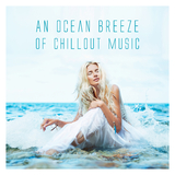 An Ocean Breeze of Chillout Music by Various Artists mp3 download