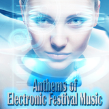 Anthems of Electronic Festival Music by Various Artists mp3 download