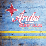 Aruba Surf Club Lounge, Vol.1 by Various Artists mp3 download