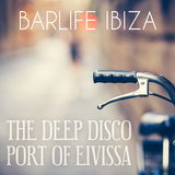 Barlife Ibiza - The Deep Disco Port of Eivissa by Various Artists mp3 download