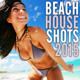Beach House Shots 2015 by Various Artists mp3 download