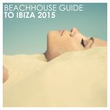 Beachhouse Guide to Ibiza 2015 by Various Artists mp3 download