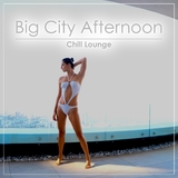 Big City Afternoon Chill Lounge by Various Artists mp3 download