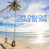 Cafe Chillout - Lounge del Mar by Various Artists mp3 download