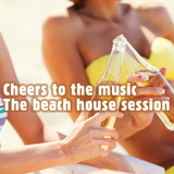 Cheers to the Music - The Beach House Session by Various Artists mp3 download