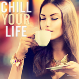 Chill Your Life by Various Artists mp3 download
