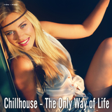 Chillhouse - the Only Way of Life by Various Artists mp3 download