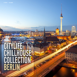 Citylife Chillhouse Collection Berlin by Various Artists mp3 download