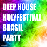 Deep House Holyfestival Brasil Party by Various Artists mp3 download