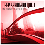 Deep Shanghai Vol.1 the Underground Sound of China by Various Artists mp3 download