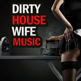 Dirty House Wife Music by Various Artists mp3 download