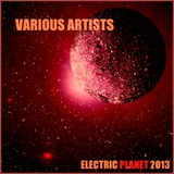Electric Planet 2013 by Various Artists   mp3 download