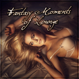 Fantasy Moments of Lounge by Various Artists mp3 download