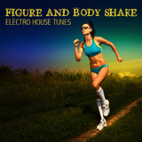 Figure and Body Shake - Electro House Fitness Tunes by Various Artists mp3 download