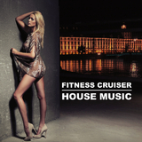 Fitness Cruiser -House Music by Various Artists mp3 download