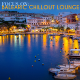 Focus On: Balearic Chillout Lounge by Various Artists mp3 download