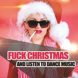 Fuck Christmas and Listen to Dance Music by Various Artists mp3 download